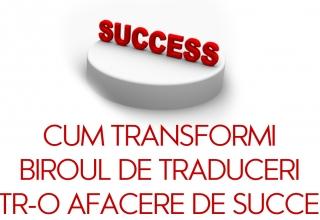 cum poti transforma din biroul de traduceri intr-o afacere de succes